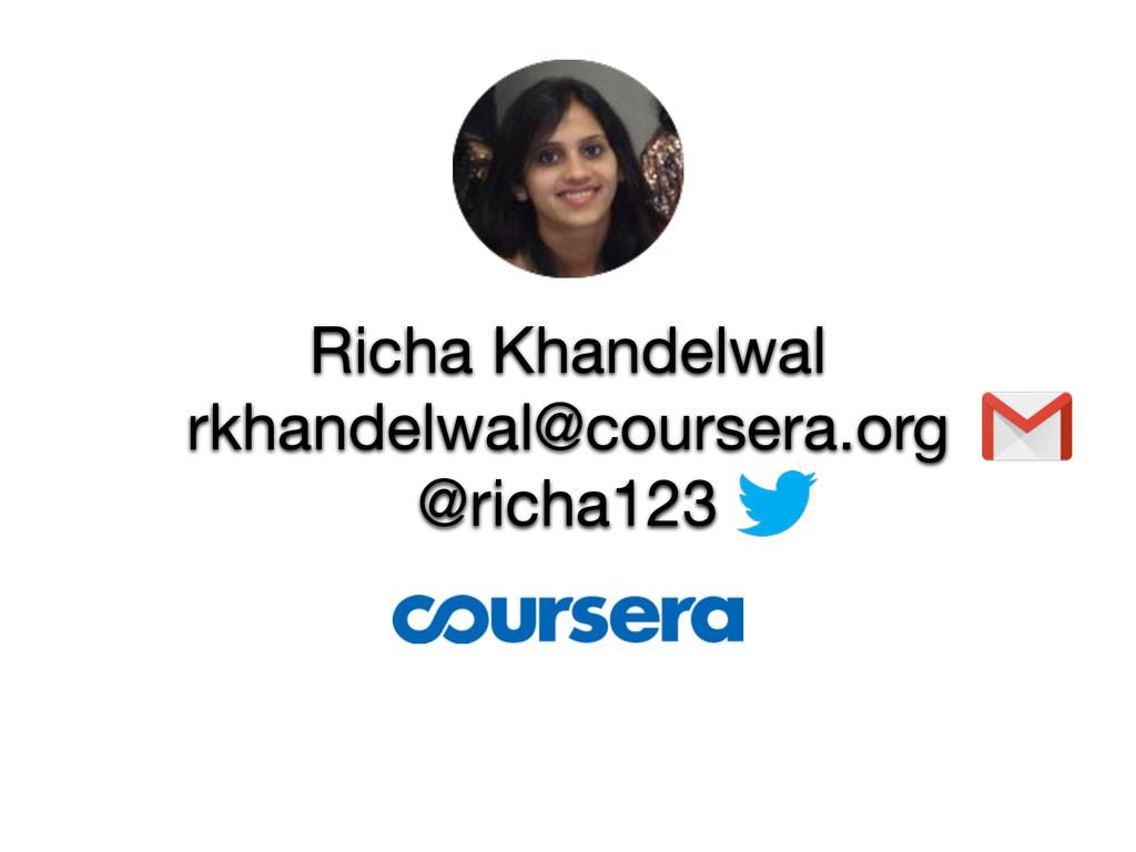 Richa Khandelwal  rkhandelwal@coursera.org  @ri...