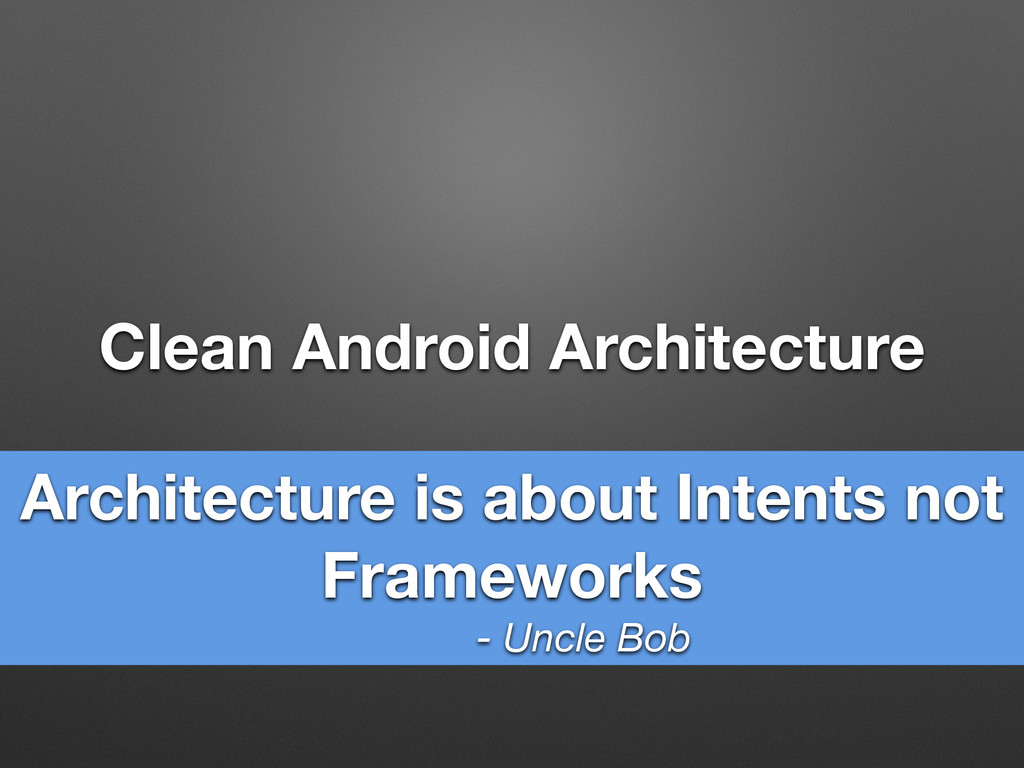 Clean Android Architecture Architecture is abou...