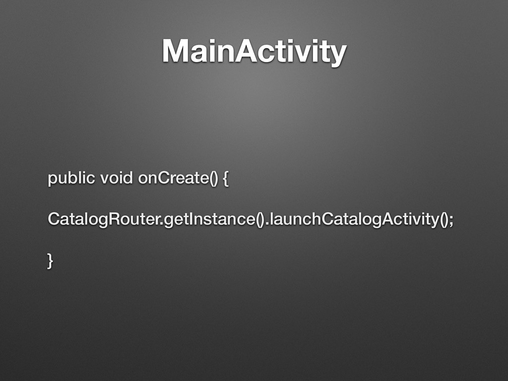 MainActivity public void onCreate() { CatalogRo...