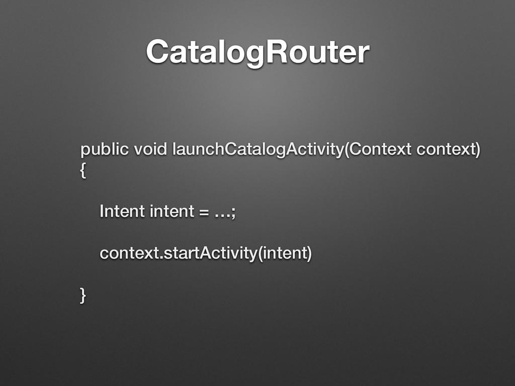 CatalogRouter public void launchCatalogActivity...