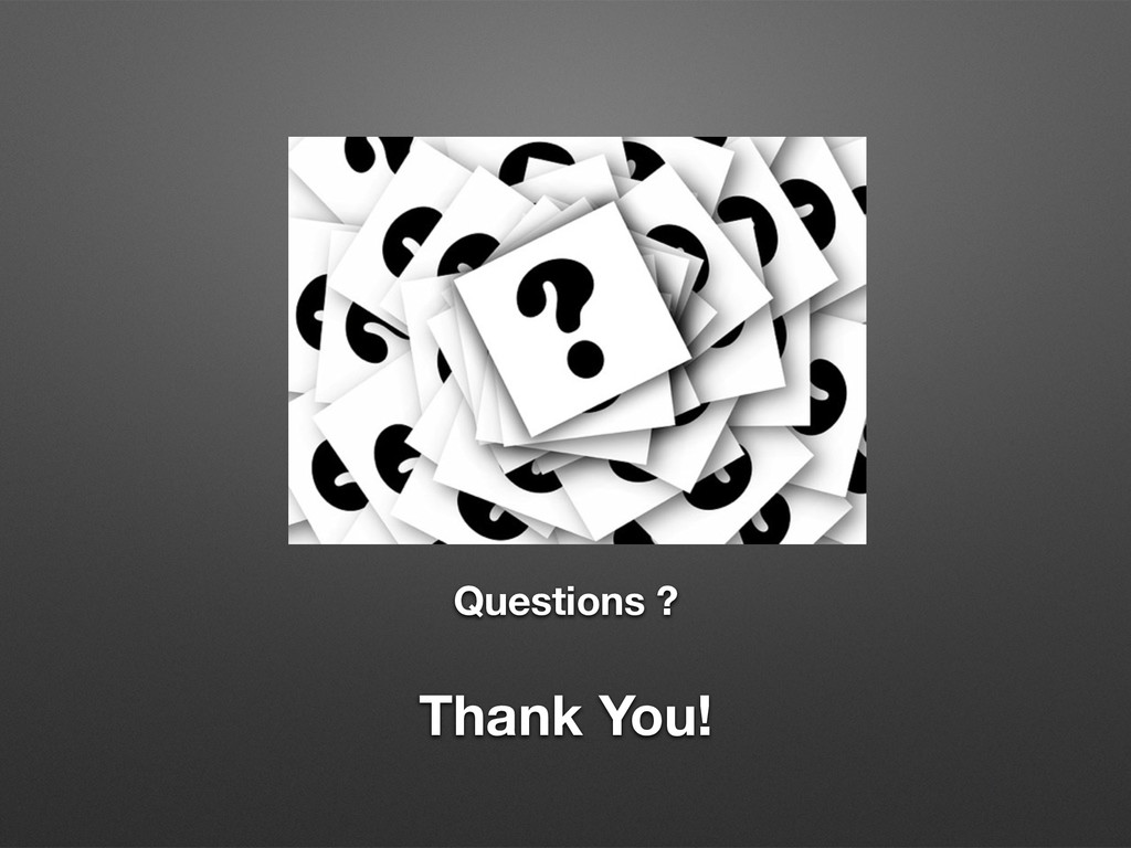 Questions ? Thank You!