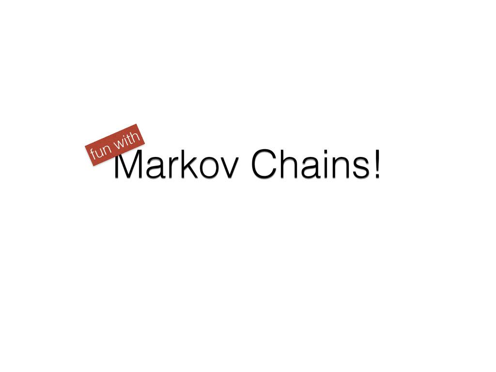 Markov Chains! fun with