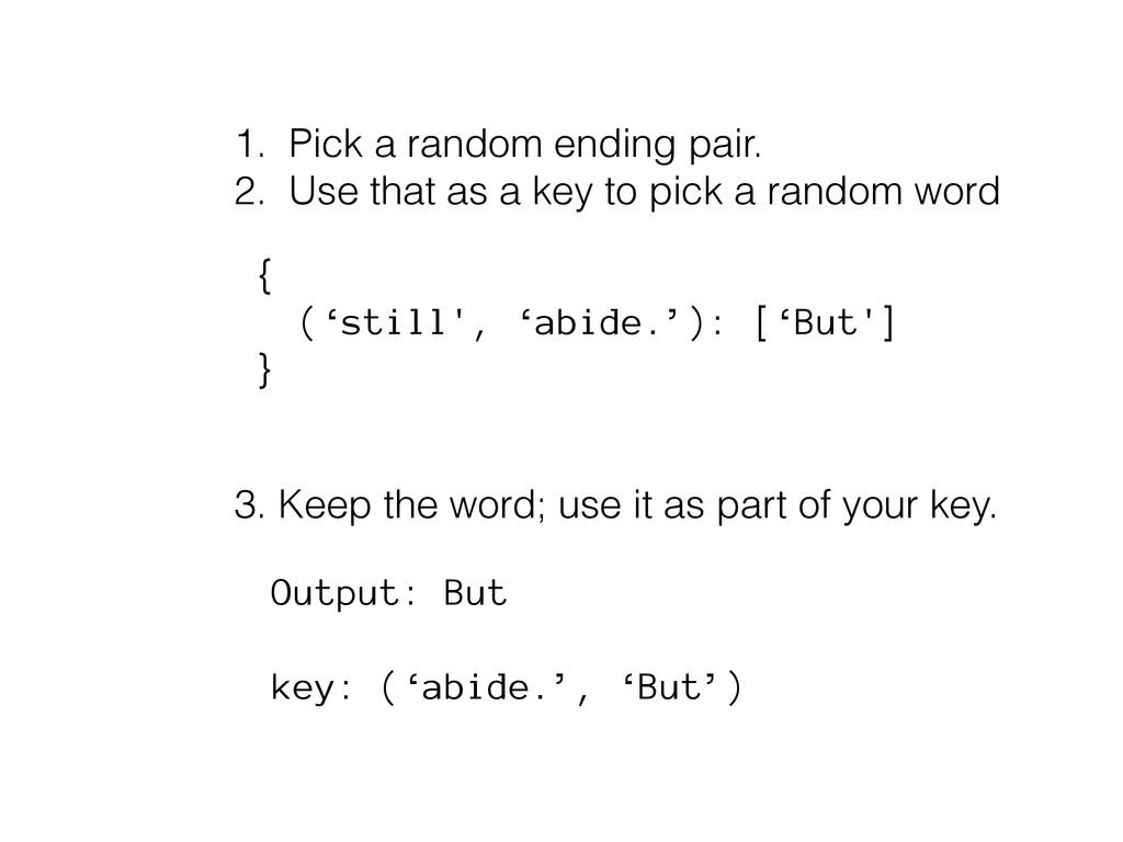 1. Pick a random ending pair. 2. Use that as a ...