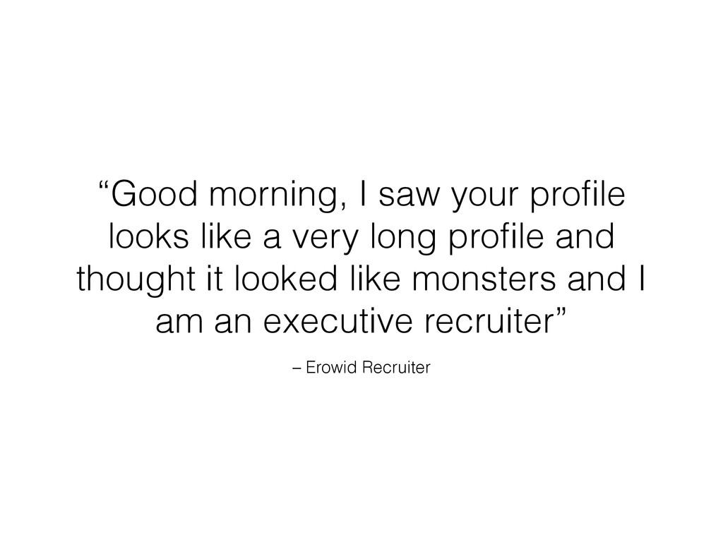 "– Erowid Recruiter ""Good morning, I saw your pr..."