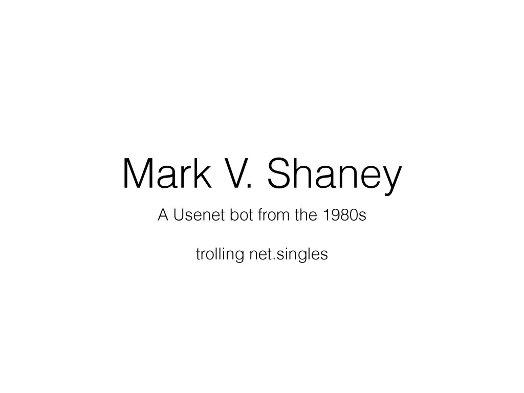 Mark V. Shaney A Usenet bot from the 1980s trol...