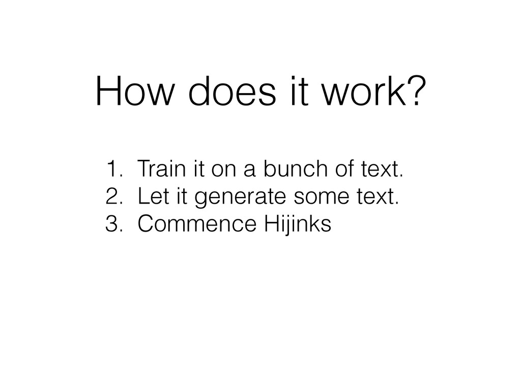 How does it work? 1. Train it on a bunch of tex...
