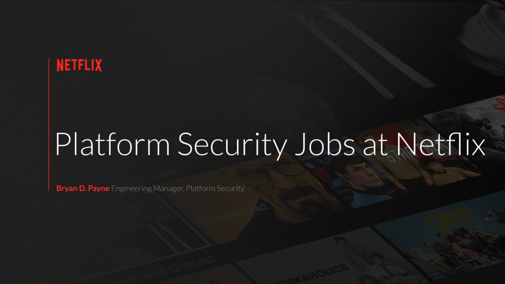 Platform Security Jobs at Netflix Bryan D. Payne...