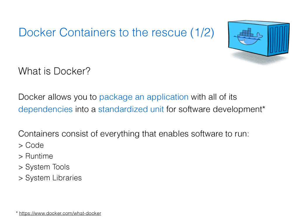 Docker Containers to the rescue (1/2) What is D...