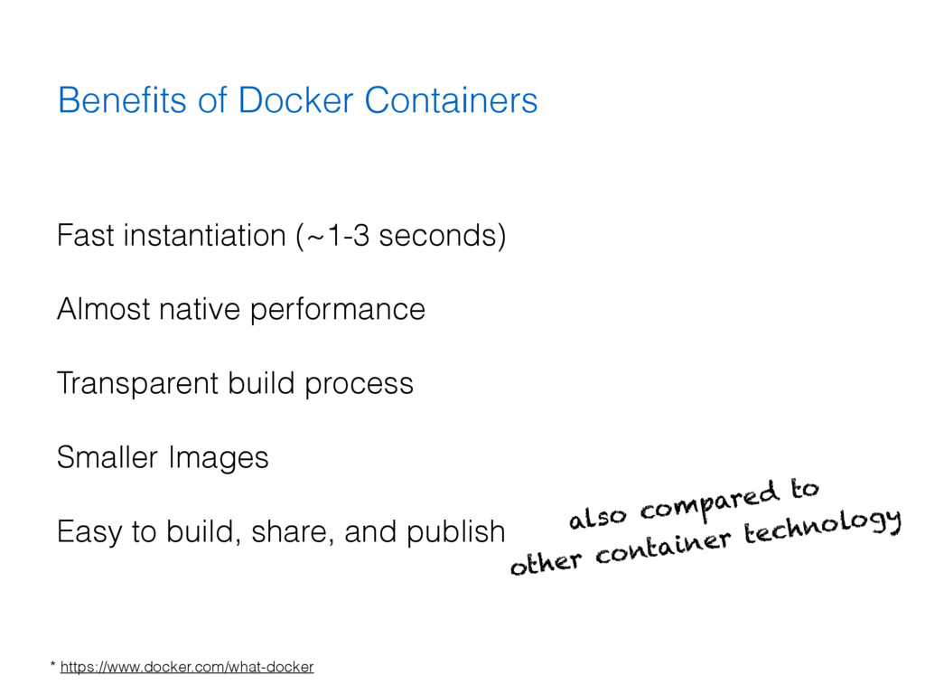 Benefits of Docker Containers Fast instantiation...
