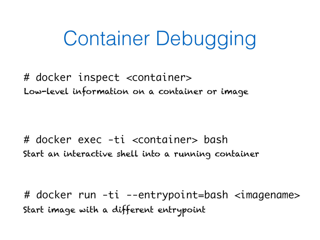 Container Debugging # docker run -ti --entrypoi...