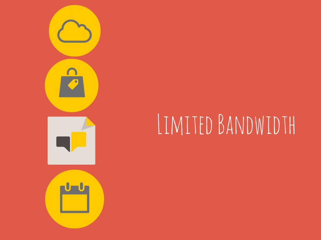 Limited Bandwidth