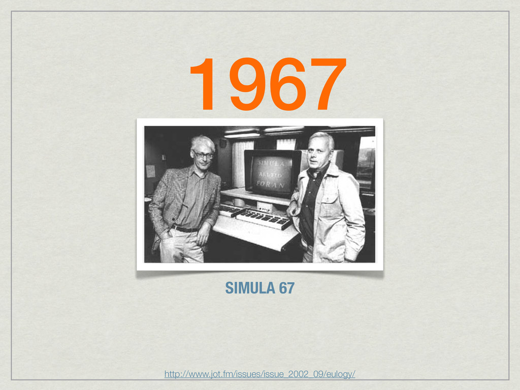 SIMULA 67 1967 http://www.jot.fm/issues/issue_2...