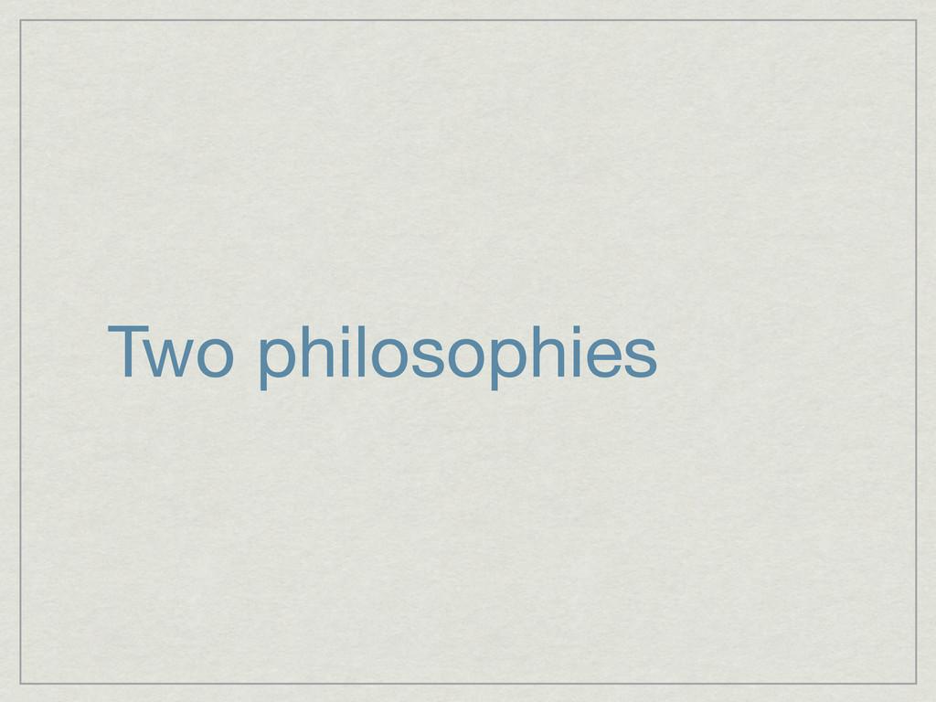 Two philosophies