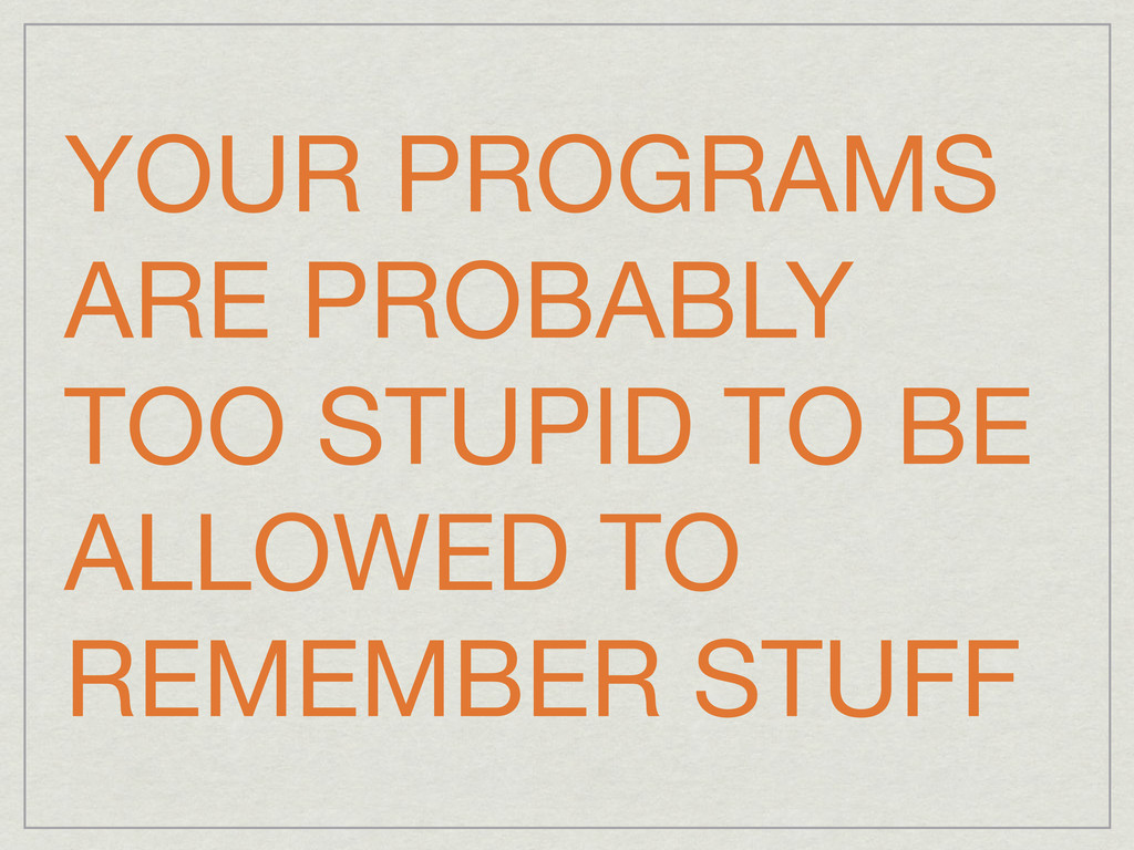 YOUR PROGRAMS ARE PROBABLY TOO STUPID TO BE ALL...