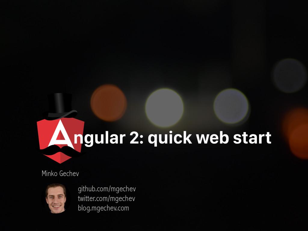 ngular 2: quick web start Minko Gechev github.c...