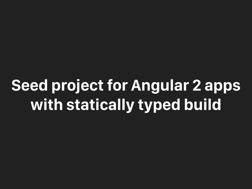 Seed project for Angular 2 apps with statically...