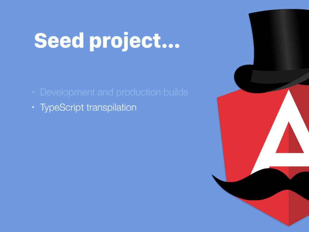 Seed project… • Development and production buil...