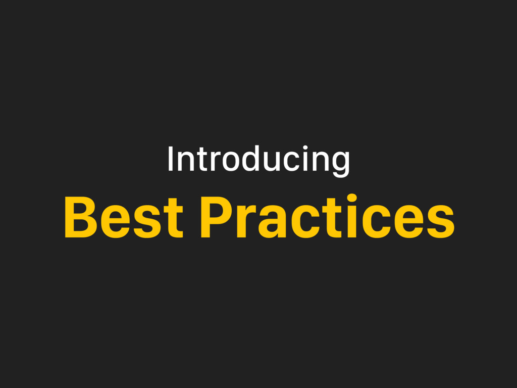 Introducing Best Practices
