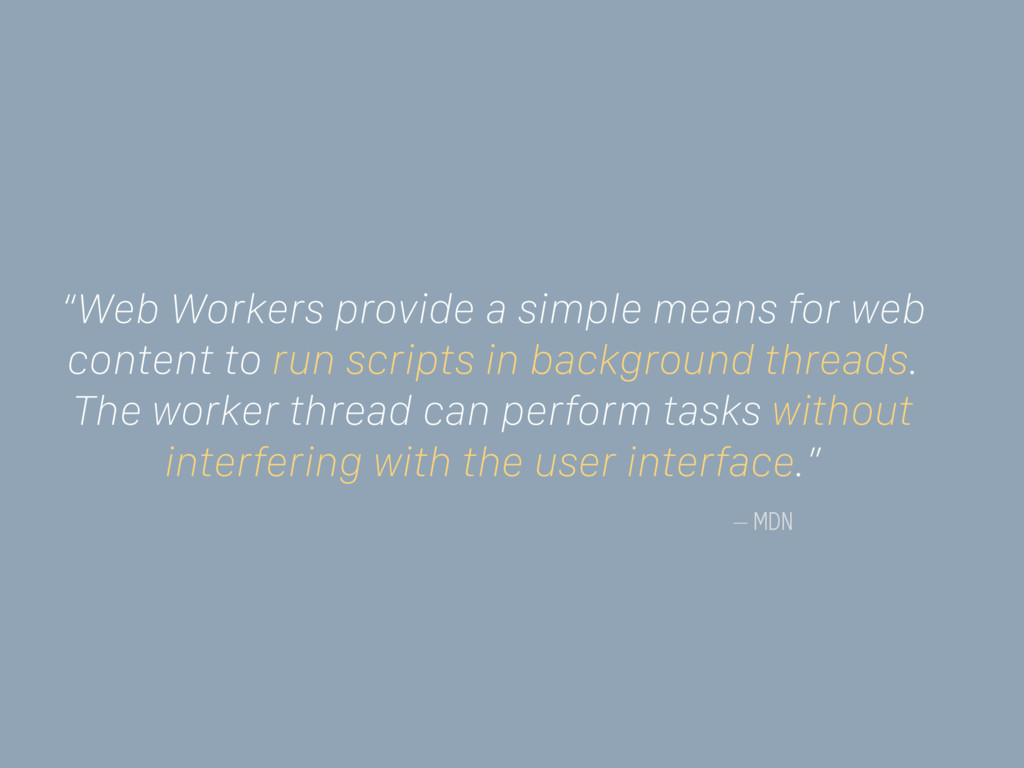 "– MDN ""Web Workers provide a simple means for w..."