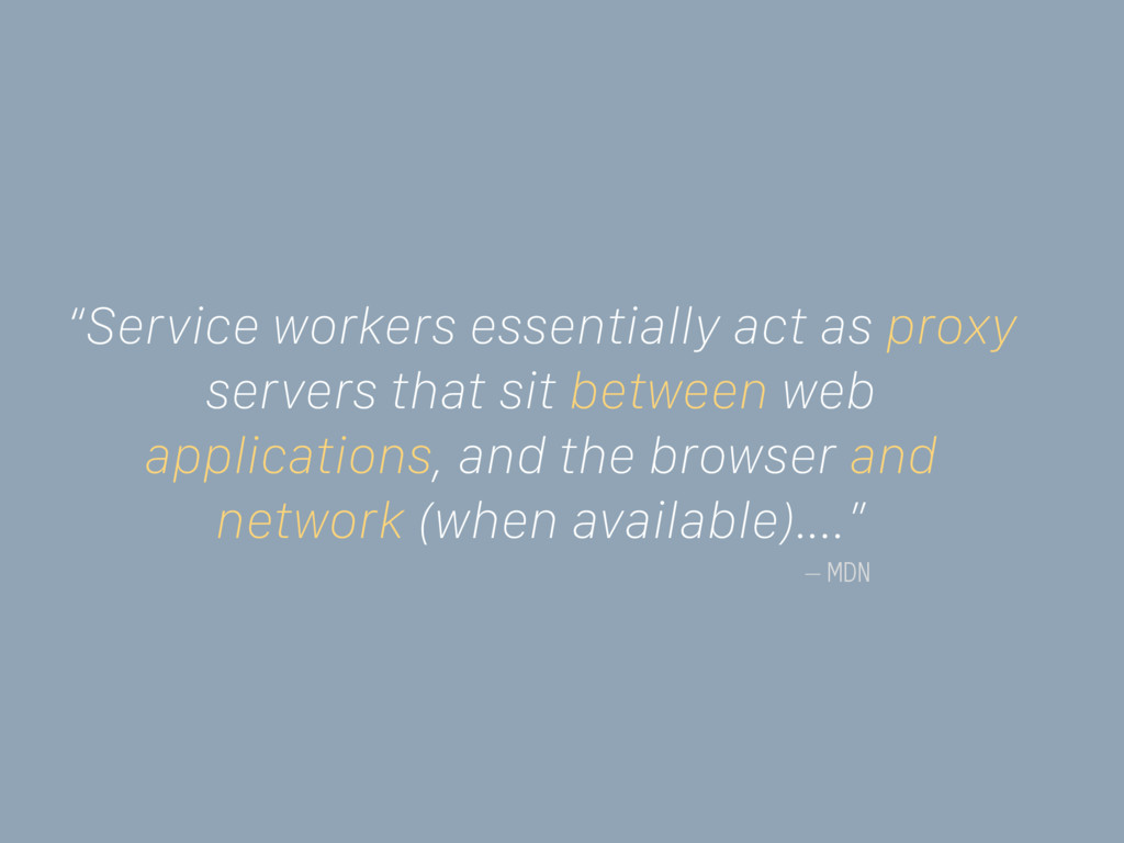"– MDN ""Service workers essentially act as proxy..."