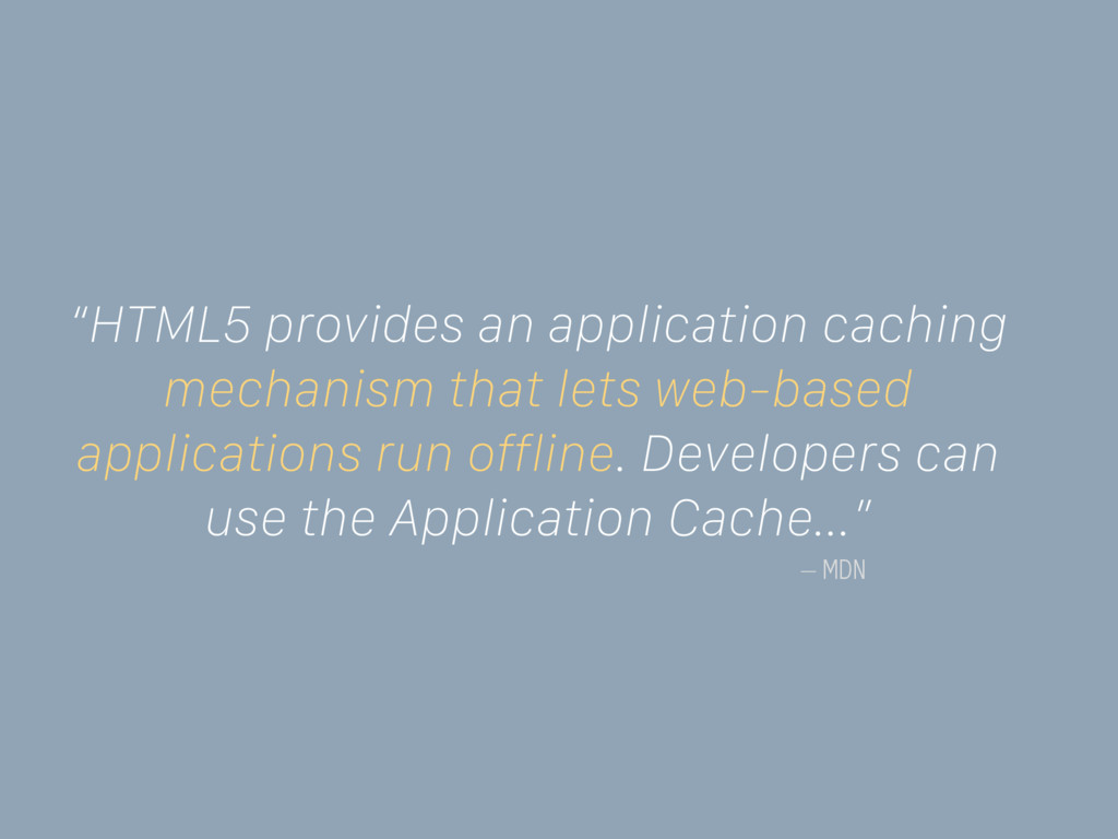 "– MDN ""HTML5 provides an application caching me..."