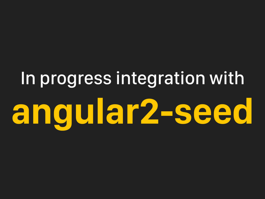 In progress integration with angular2-seed