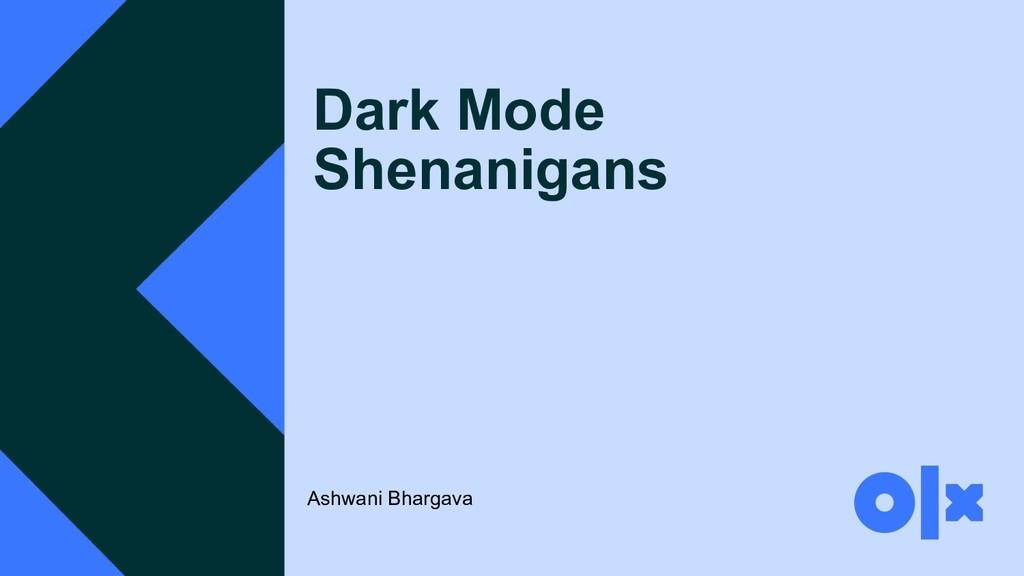 Dark Mode Shenanigans Ashwani Bhargava