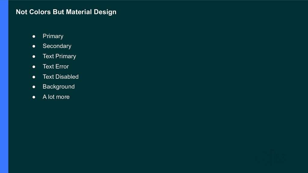 Not Colors But Material Design ● Primary ● Seco...