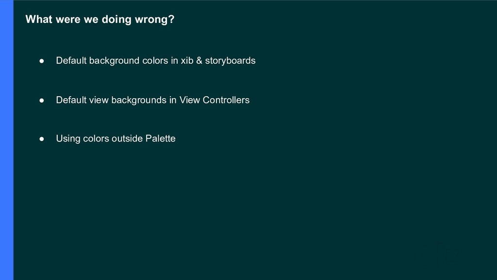What were we doing wrong? ● Default background ...