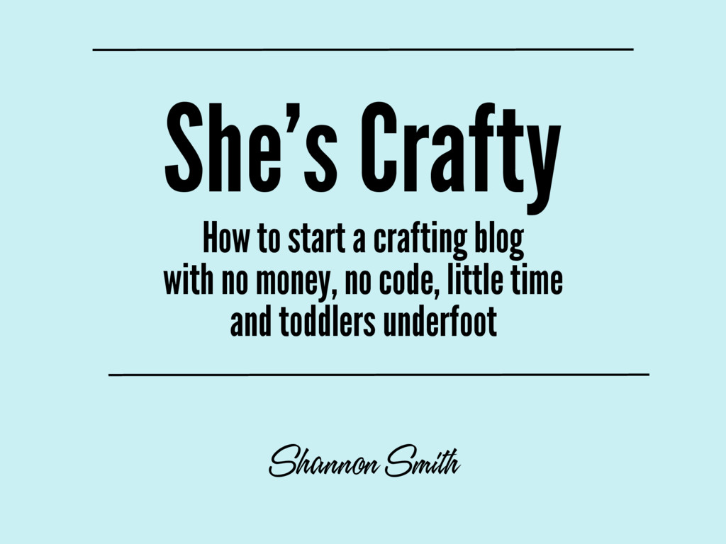 She's Crafty How to start a crafting blog with ...