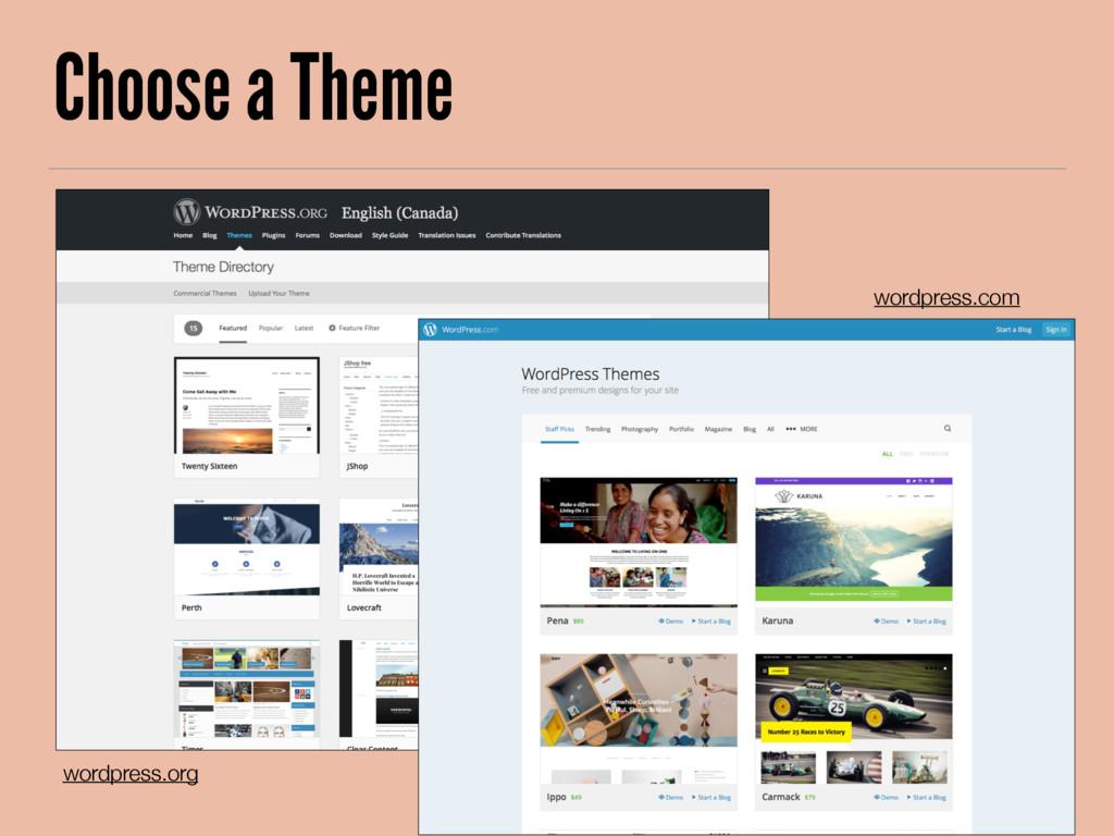 Choose a Theme wordpress.com wordpress.org