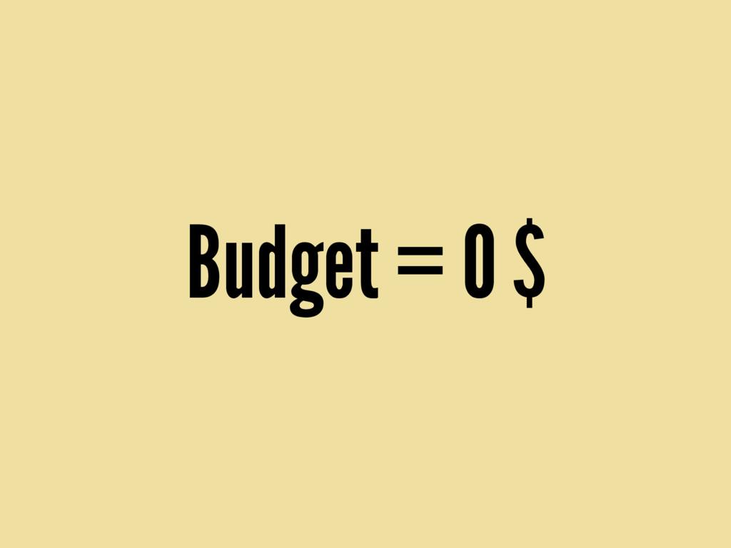 Budget = 0 $
