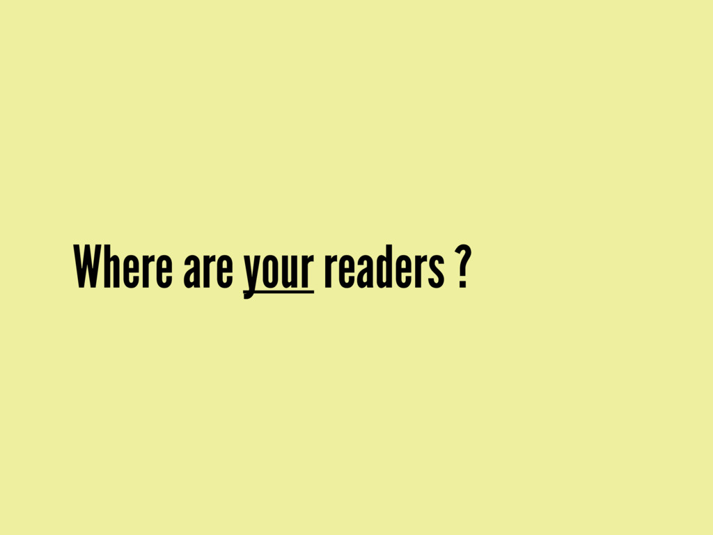 Where are your readers ?