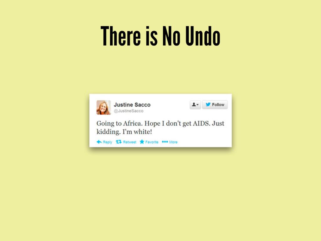 There is No Undo