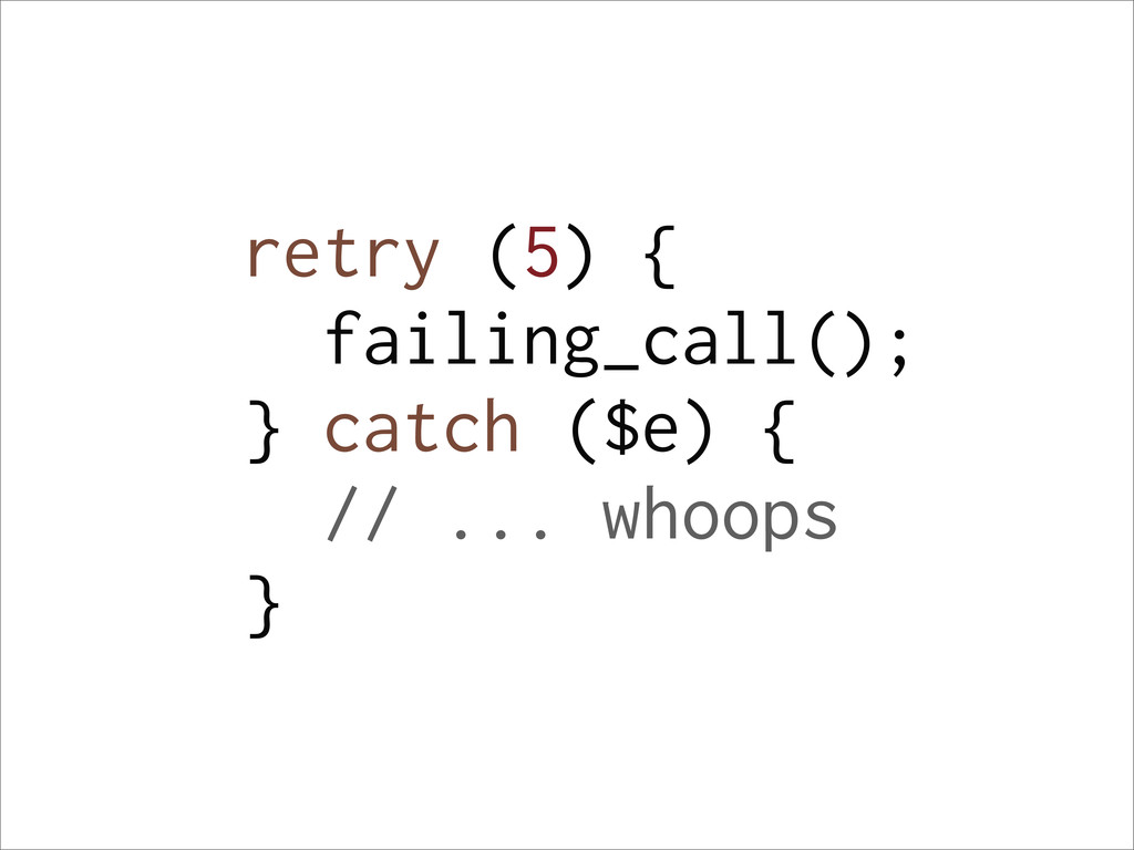 retry (5) { failing_call(); } catch ($e) { // ....