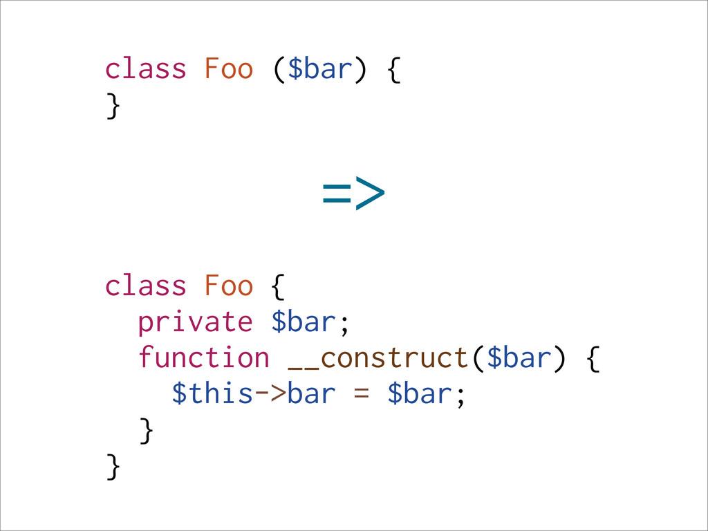 class Foo ($bar) { } => class Foo { private $ba...