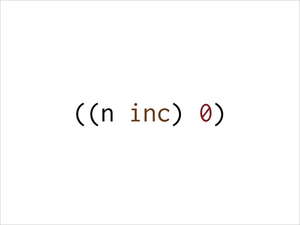 ((n inc) 0)