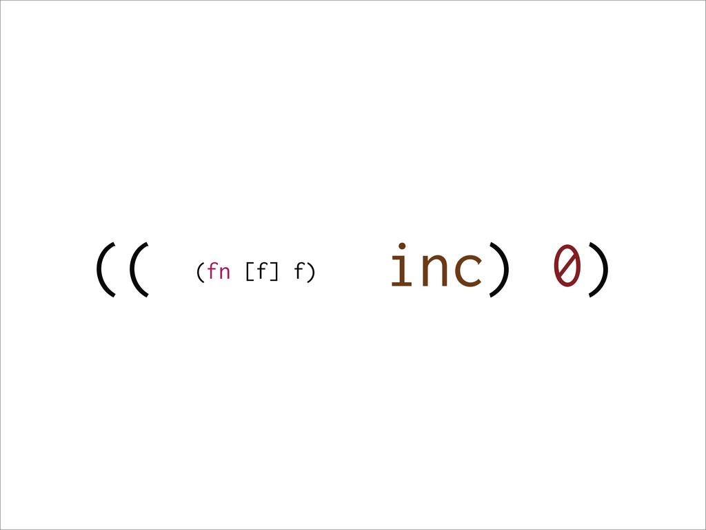 (( inc) 0) (fn [f] f)
