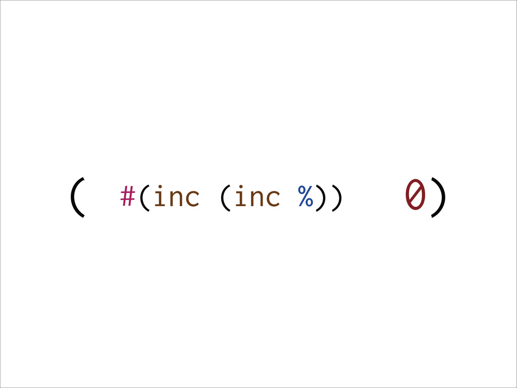 ( 0) #(inc (inc %))