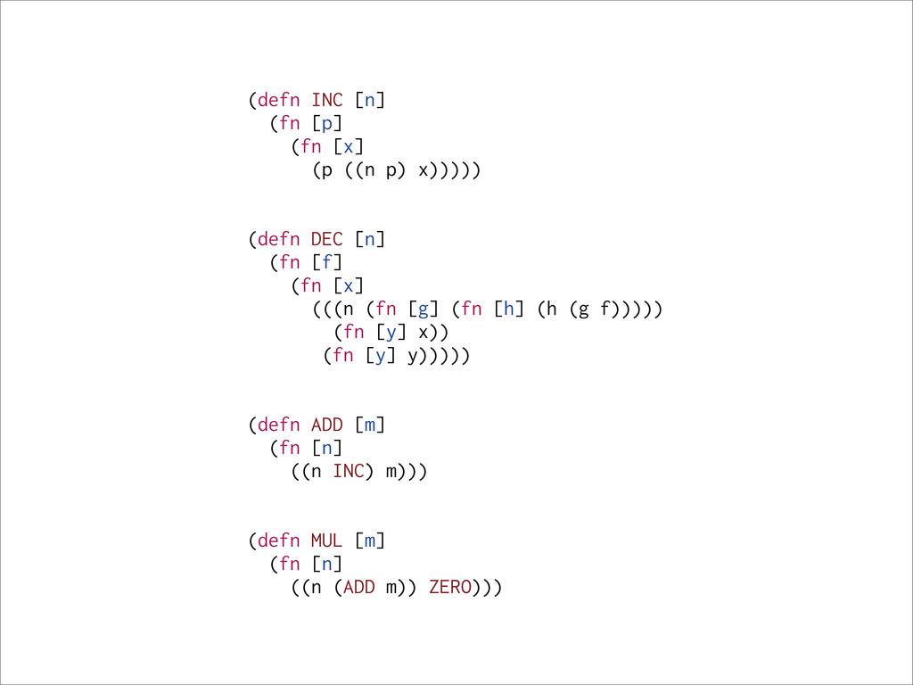 (defn INC [n] (fn [p] (fn [x] (p ((n p) x))))) ...