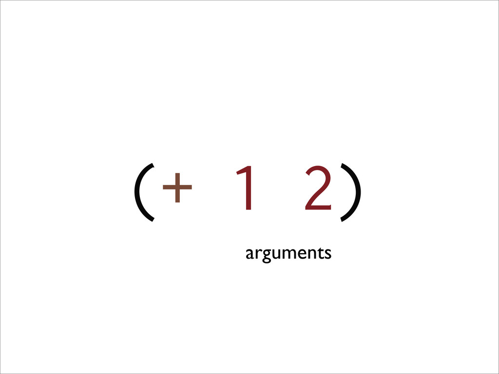 (+ 1 2) arguments