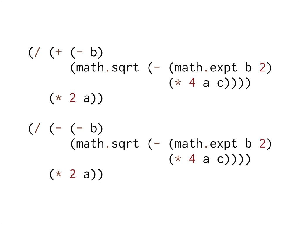 (/ (+ (- b) (math.sqrt (- (math.expt b 2) (* 4 ...