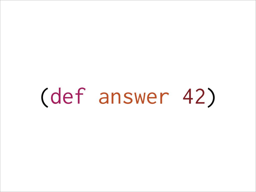 (def answer 42)