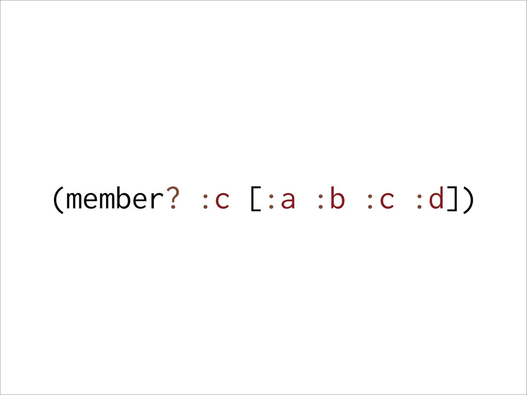 (member? :c [:a :b :c :d])