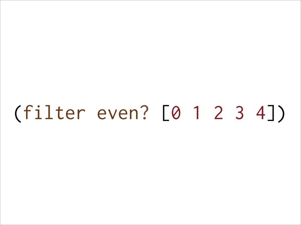 (filter even? [0 1 2 3 4])