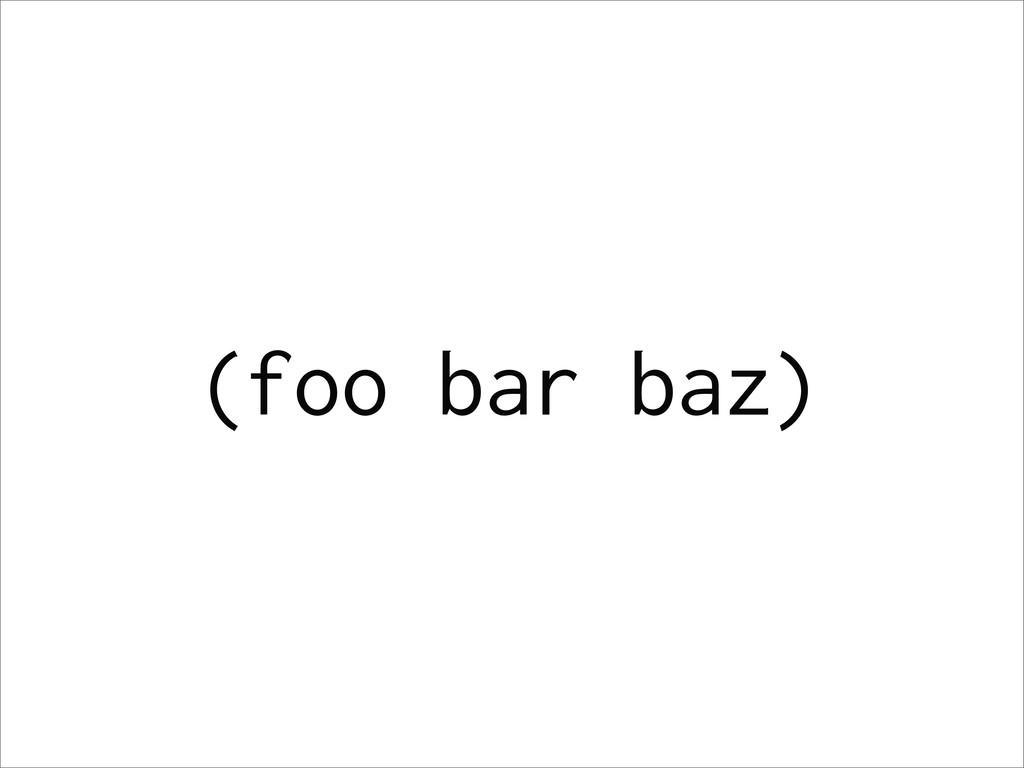 (foo bar baz)
