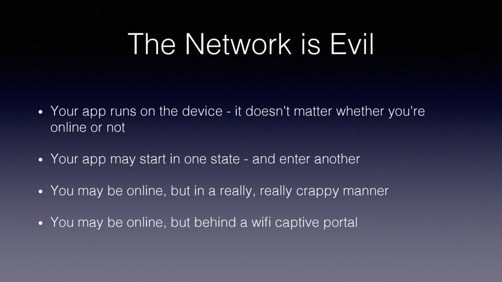 The Network is Evil! •  Your app runs on the de...