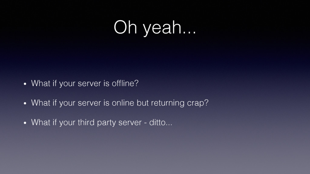 Oh yeah...! •  What if your server is offline?! ...