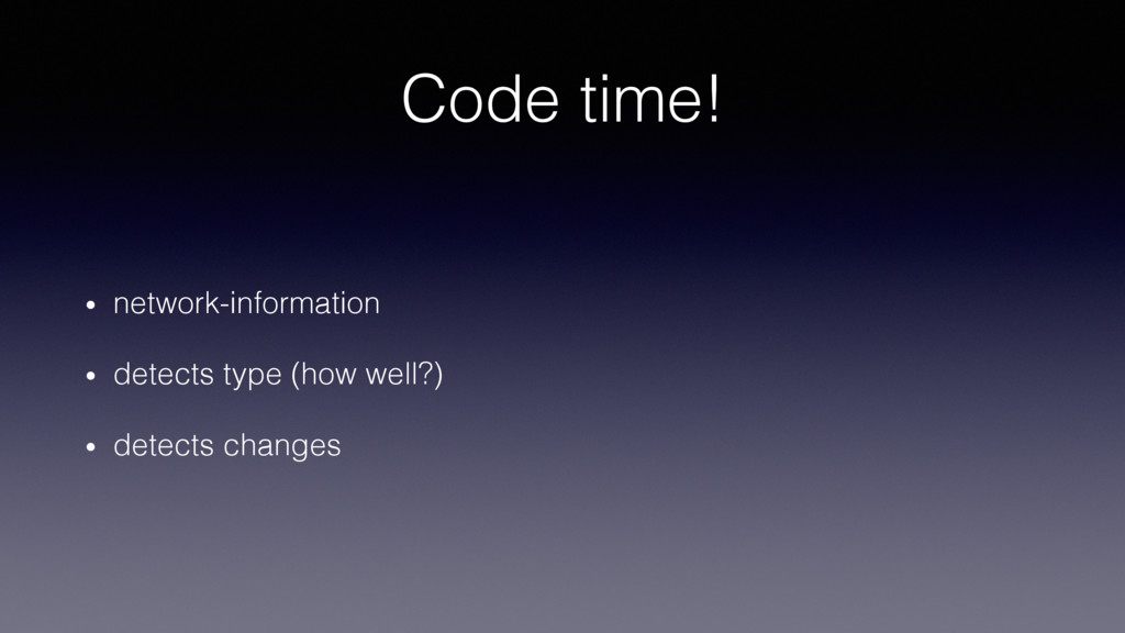 Code time!! •  network-information! •  detects ...