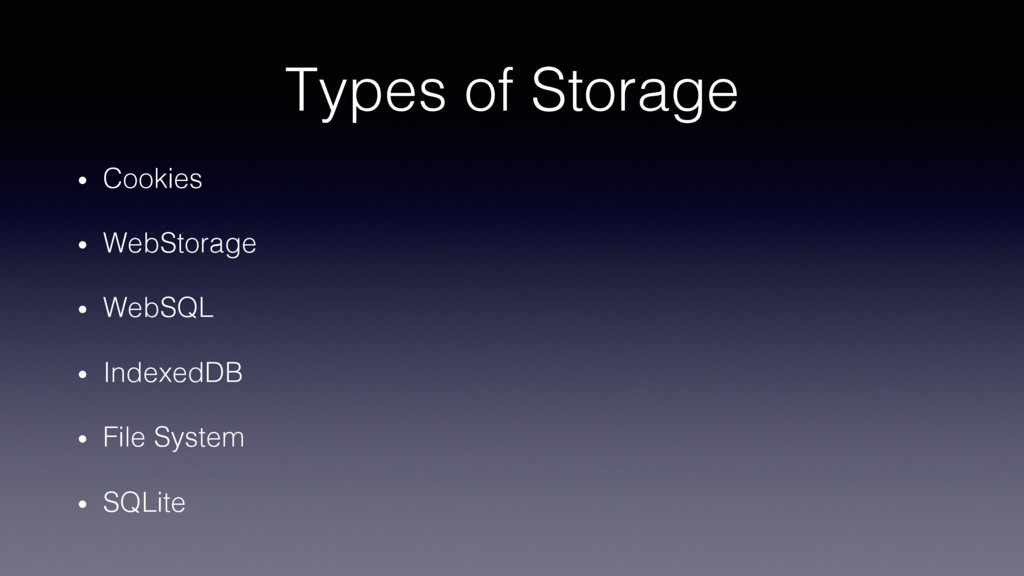 Types of Storage! •  Cookies! •  WebStorage! • ...